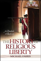 The History of Religious Liberty:  From Tyndale to Madison