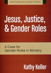 Jesus, Justice, and Gender Roles: A Case for Gender Roles in Ministry