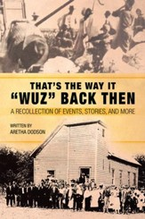 Thats the Way It Wuz Back Then: A Recollection of Events, Stories, and More - eBook