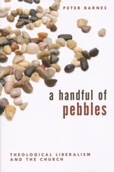 A Handful of Pebbles: Theological Liberalism