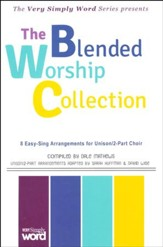 The Blended Worship Collection: 8 Easy-Sing Arrangements for Unison/2-Part Choir