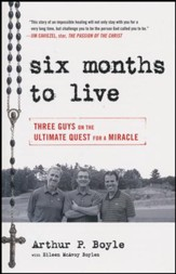 Six Months to Live: Three Guys on the Ultimate Quest for a Miracle