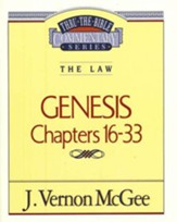 Genesis Chapters 16-33: Thru the Bible Commentary Series