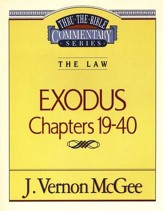 Exodus Chapters 19-40: Thru The Bible Commentary Series