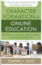 Character Formation in Online Education: A Guide for Instructors, Administrators, and Accrediting Bodies