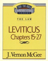 Leviticus Chapters 15-27: Thru the Bible Commentary Series