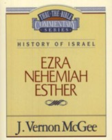 Ezra, Nehemiah, Esther: Thru the Bible Commentary Series