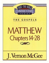 Matthew Chapters 14-28: Thru the Bible Commentary Series