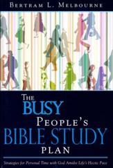 The Busy People's Bible Study Plan: Strategies for Personal Time with God Amidst Life's Hectic Pace