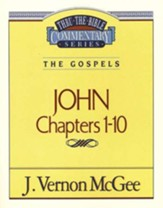 John Chapters 1-10: Thru the Bible Commentary Series