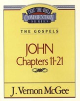 John Chapters 11-21: Thru the Bible Commentary Series