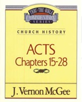 Acts Chapters 15- 28: Thru the Bible Commentary Series