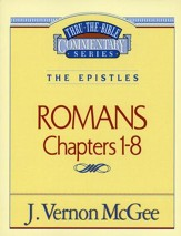 Romans Chapters 1-8: Thru the Bible Commentary Series