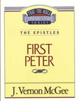 First Peter: Thru the Bible Commentary Series