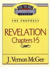 Revelation Chapters 1-5: Thru the Bible Commentary Series