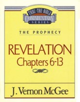 Revelation Chapters 6-13: Thru the Bible Commentary Series