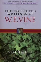 The Collected Writings of W. E. Vine - Volume  5