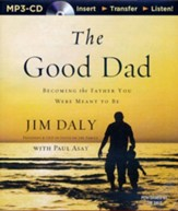 The Good Dad: Becoming the Father You Were Meant to Be - unabridged audiobook on MP3-CD