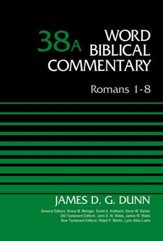 Romans 1-8: Word Biblical Commentary, Volume 38A [WBC]