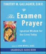 The Examen Prayer: Ignatian Wisdom for Our Lives Today - unabridged audio book on CD