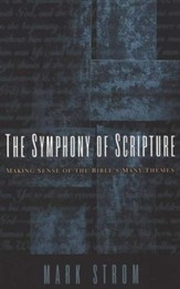 Symphony of Scripture: Making Sense of the Bible's Many Themes