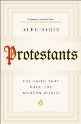 Protestants: The Faith That Made the Modern World [Paperback]