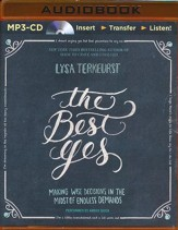 The Best Yes : Making Wise Decisions in the Midst of Endless Demands - unabridged audiobook on MP-3 CD