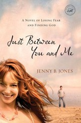 Just Between You and Me: A Novel of Losing Fear and Finding God - eBook