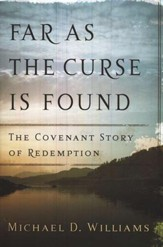 Far as the Curse is Found: The Covenant Story of Redemption