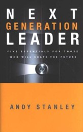 Next Generation Leader: Five Essentials for Those Who Will Shape the Future