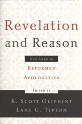 Revelation and Reason: New Essays in Reformed Apologetics
