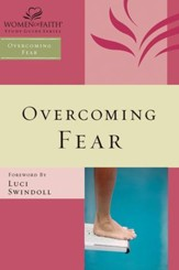 Overcoming Fear, Women of Faith Study Guide Series