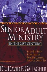 Senior Adult Ministry in the 21st Century: Step-By-Step Strategies for Reaching People Over 50