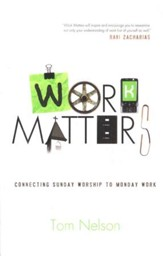 Work Matters: Connecting Sunday Worship to Monday Work