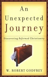 An Unexpected Journey: Discovering Reformed Christianity