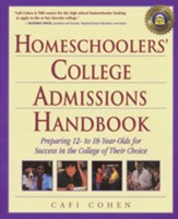 Homeschoolers' College Admissions Handbook: Preparing 12 to 18 Year-Olds for Success in the College of Choice