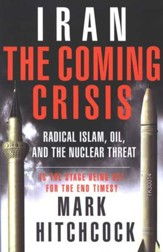 Iran: The Coming Crisis--Radical Islam, Oil, and the Nuclear Threat
