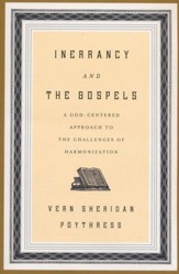 Inerrancy and the Gospels: A God-Centered Approach to the Challenges of Harmonization