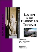 Latin in the Christian Trivium Vol III, Teacher's Guide XS 2  Edition