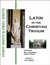 Latin, Vol II, Study Sheets & Drill Sheets Latin in the Christian Trivium