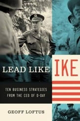 Lead Like Ike: Ten Business Strategies from the CEO of D-Day - eBook