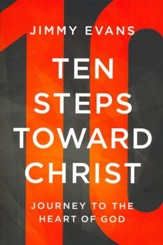Ten Steps Toward Christ: Journey to the Heart of God