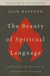 The Beauty of Spiritual Language: Unveiling the Mysteries of Speaking in Tongues, Revised and Expanded Edition