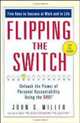 Flipping The Switch: Unleash The Power Of Personal Accountability Using The QBQ