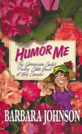 Humor Me: The Geranium Lady's Funny Little Book of Big Laughs