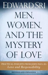 Men, Women, and the Mystery of Love: Practical Insights from John Paul II's Love and Responsibility / New edition