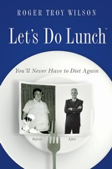 Let's Do Lunch: You'll Never Have to Diet Again - eBook