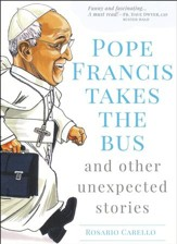 Pope Francis Takes the Bus and Other Unexpected Stories