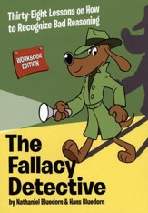 The Fallacy Detective: Thirty-eight Lessons on How to Recognize Bad Reasoning, 2015 Edition