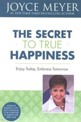 The Secret To True Happiness: Enjoy Today, Embrace Tomorrow
